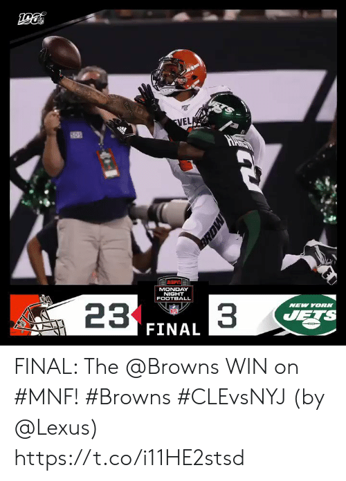 Football, Lexus, and Memes: 13  FVELA  adkts  MONDAY  NIGHT  NEW YORK  FOOTBALL  33  JETS  23  NFL  FINAL  MORE  arh FINAL: The @Browns WIN on #MNF! #Browns #CLEvsNYJ  (by @Lexus) https://t.co/i11HE2stsd