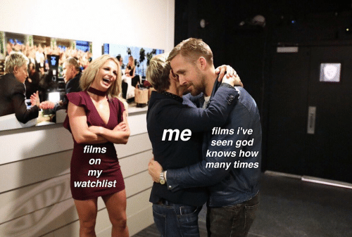 films: 13  me tilims ive  films  on  seen god  knows how  many times  watchlist