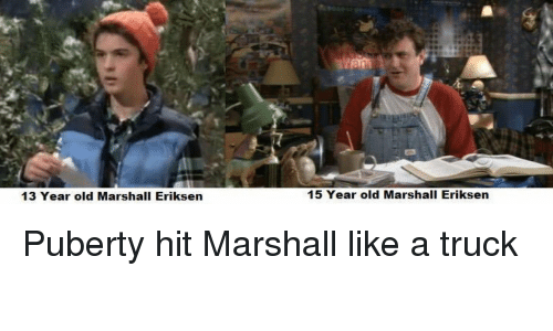 Memes, Puberty, and 13 Year Old: 13 Year old Marshall Eriksen  15 Year old Marshall Eriksen Puberty hit Marshall like a truck