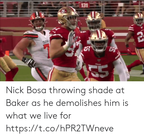 Football, Nfl, and Shade: 131  CLEVE Nick Bosa throwing shade at Baker as he demolishes him is what we live for https://t.co/hPR2TWneve