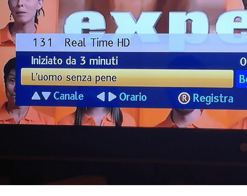 Time, Italian (Language), and Penes: 131 Real Time HD  Iniziato da 3 minuti  L'uomo senza  pene  A Canale Orario R Registra