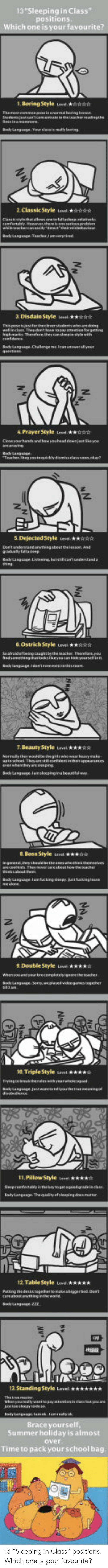 """School, Summer, and Time: 13""""Sleeping in Class""""  positions  Which o  1. Boring Style ese kR  2 ClassicStyle v  3 Disdain Style eest  4 PrayerStyle eHA  5 Dejected Style  Ostrich Style Level s  7. Beauty Style evel  & Boss Style it  2  9 DosubleStyle w  10. Triple Style  une. ★★★★☆  li.Pillow Style iesel  ★☆  12 Table Style eve  13. Standing Style Level  Summer holiday is almost  over  Time to pack your school bag 13 """"Sleeping in Class"""" positions.  Which one is your favourite?"""