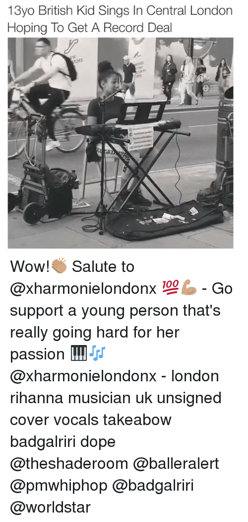 going hard: 13yo British Kid Sings In Central London  Hoping To Get A Record Deal  TORS Wow!👏🏽 Salute to @xharmonielondonx 💯💪🏽 - Go support a young person that's really going hard for her passion 🎹🎶 @xharmonielondonx - london rihanna musician uk unsigned cover vocals takeabow badgalriri dope @theshaderoom @balleralert @pmwhiphop @badgalriri @worldstar