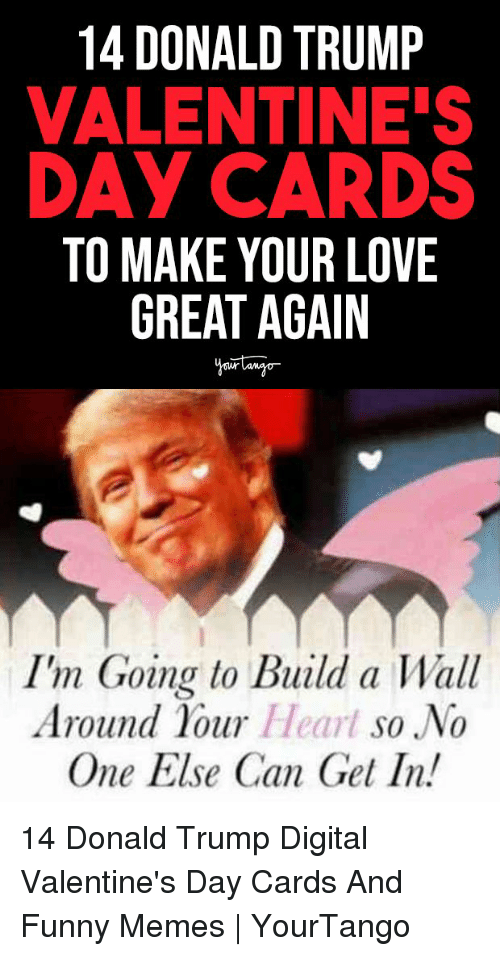 And Funny: 14 DONALD TRUMP  VALENTINE'S  DAY CARDS  TO MAKE YOUR LOVE  GREAT AGAIN  I'm Goina to Build a Wall  Around 1our Heart so No  One Else Can Get In! 14 Donald Trump Digital Valentine's Day Cards And Funny Memes | YourTango