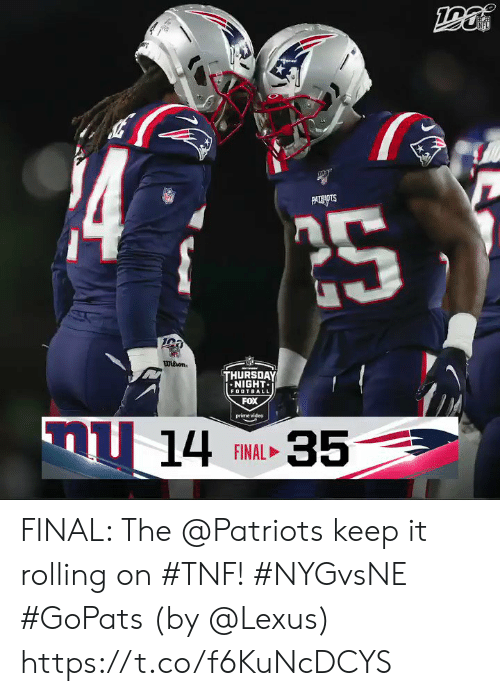 Aww, Football, and Lexus: 14  PATNOTS  NET  whon.  aww  THURSDAY  NIGHT  FOOTBALL  FOX  nu 14 AL35  prime video  FINAL FINAL: The @Patriots keep it rolling on #TNF! #NYGvsNE #GoPats  (by @Lexus) https://t.co/f6KuNcDCYS