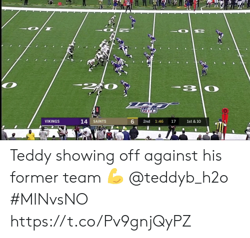 Memes, New Orleans Saints, and Vikings: 14 SAINTS  VIKINGS  2nd  1:46  17  1st & 10 Teddy showing off against his former team 💪 @teddyb_h2o  #MINvsNO https://t.co/Pv9gnjQyPZ