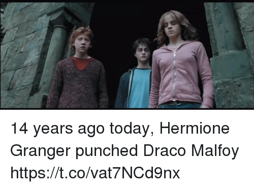 draco malfoy: 14 years ago today, Hermione Granger punched Draco Malfoy https://t.co/vat7NCd9nx