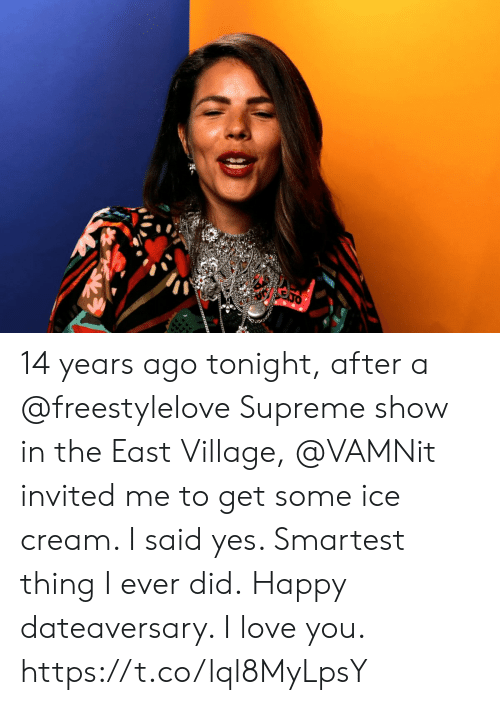 Supreme: 14 years ago tonight, after a @freestylelove Supreme show in the East Village, @VAMNit invited me to get some ice cream.  I said yes. Smartest thing I ever did. Happy dateaversary. I love you. https://t.co/lql8MyLpsY