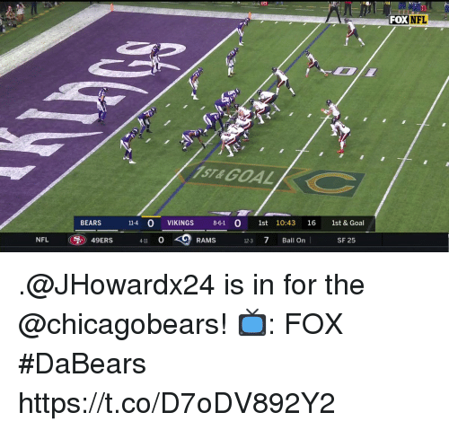 San Francisco 49ers, Memes, and Nfl: 15  FOXN  FL  ST&GOAL  BEARS  114 O VIKINGS 8-61 0 1st 10:43 16 1st & Goal  NFL  ,) 49ERS  4-11 O  RAMS  123 7 Ball On  SF 25 .@JHowardx24 is in for the @chicagobears!  📺: FOX #DaBears https://t.co/D7oDV892Y2