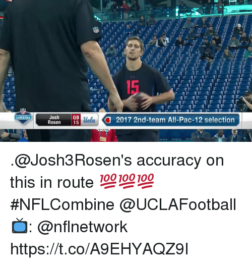pac: 15  Josh  Rosen  Q B  2017 2nd-team All-Pac-12 selection  COMBINE .@Josh3Rosen's accuracy on this in route 💯💯💯  #NFLCombine @UCLAFootball  📺: @nflnetwork https://t.co/A9EHYAQZ9I