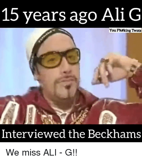 ali g: 15 years ago Ali G  You F%#king Twats  Interviewed the Beckhams We miss ALI - G!!