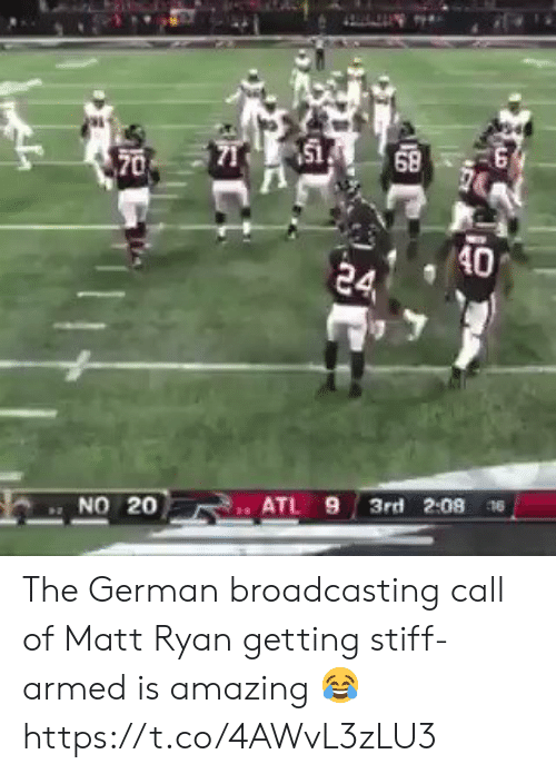 Is Amazing: 151  68  70  40  24  3rd 2:08 6  ATL 9  NO 20 The German broadcasting call of Matt Ryan getting stiff-armed is amazing 😂 https://t.co/4AWvL3zLU3