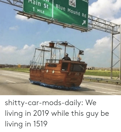 1 Mile: 156  Blue Mound Rd  in St  1 MILE shitty-car-mods-daily:  We living in 2019 while this guy be living in 1519