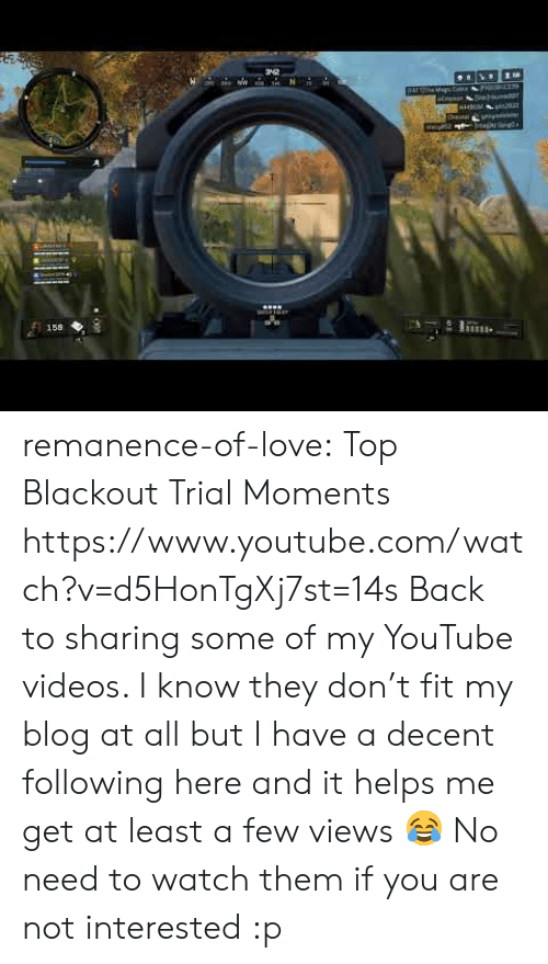 Youtube Videos: 158  LE remanence-of-love:  Top Blackout Trial Moments    https://www.youtube.com/watch?v=d5HonTgXj7st=14s  Back to sharing some of my YouTube videos. I know they don't fit my blog at all but I have a decent following here and it helps me get at least a few views 😂 No need to watch them if you are not interested :p