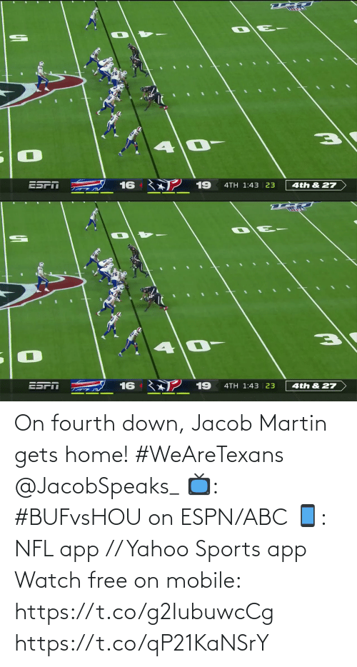 Fourth: 16 ン19  4TH 1:43 | 23  4th & 27   ESPI  16  19  4TH 1:43 | 23  4th & 27 On fourth down, Jacob Martin gets home! #WeAreTexans @JacobSpeaks_  📺: #BUFvsHOU on ESPN/ABC 📱: NFL app // Yahoo Sports app Watch free on mobile: https://t.co/g2IubuwcCg https://t.co/qP21KaNSrY