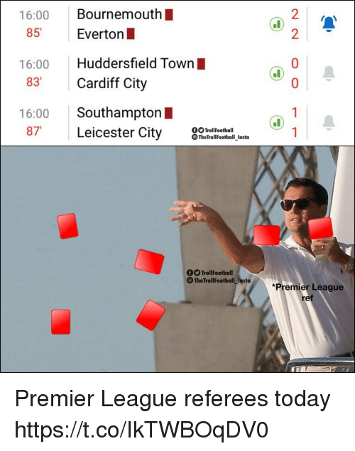 Everton, Memes, and Premier League: 16:00 Bournemouth  85 Everton  2  2  16:00 Huddersfield Town  83 Cardiff City  16:00 Southampton I  87 Leicester City lleeen  OOTrollFootball  TheTrollFootball Insto  fTrollFootball  The TrollFootball Insta  *Premier League  ref Premier League referees today https://t.co/IkTWBOqDV0