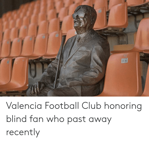 Club, Football, and Who: 162 Valencia Football Club honoring blind fan who past away recently