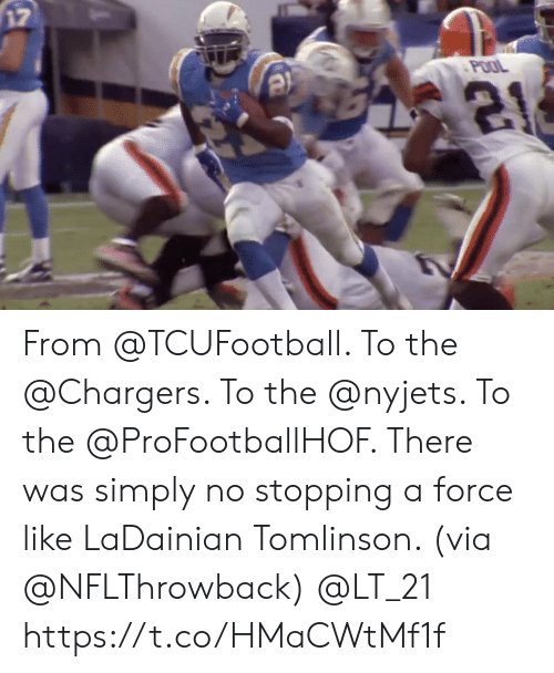 nyjets: 17  POOL From @TCUFootball. To the @Chargers.  To the @nyjets. To the @ProFootballHOF.   There was simply no stopping a force like LaDainian Tomlinson. (via @NFLThrowback) @LT_21 https://t.co/HMaCWtMf1f