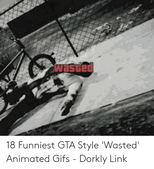 Wasted Gta: 18 Funniest GTA Style 'Wasted' Animated Gifs - Dorkly Link
