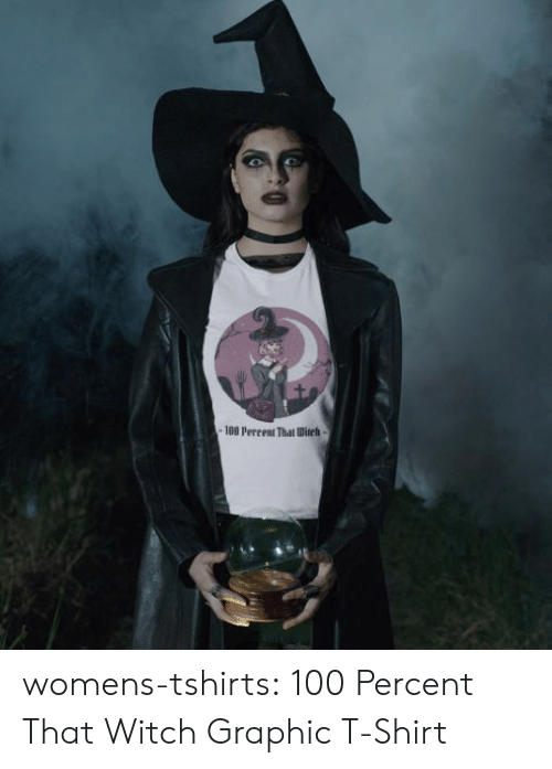 ditch: -180 Percent That Ditch- womens-tshirts:  100 Percent That Witch Graphic T-Shirt