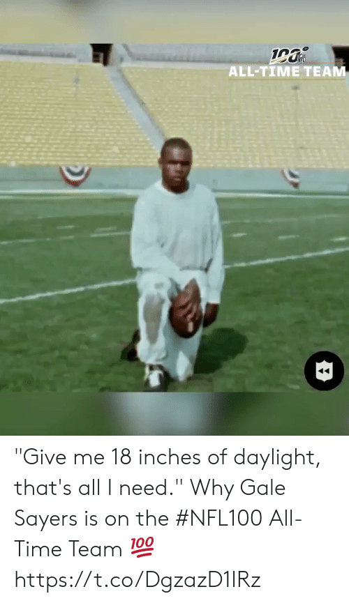 """Thats All: 19  ALL-TIME TEAM """"Give me 18 inches of daylight, that's all I need.""""   Why Gale Sayers is on the #NFL100 All-Time Team 💯 https://t.co/DgzazD1IRz"""