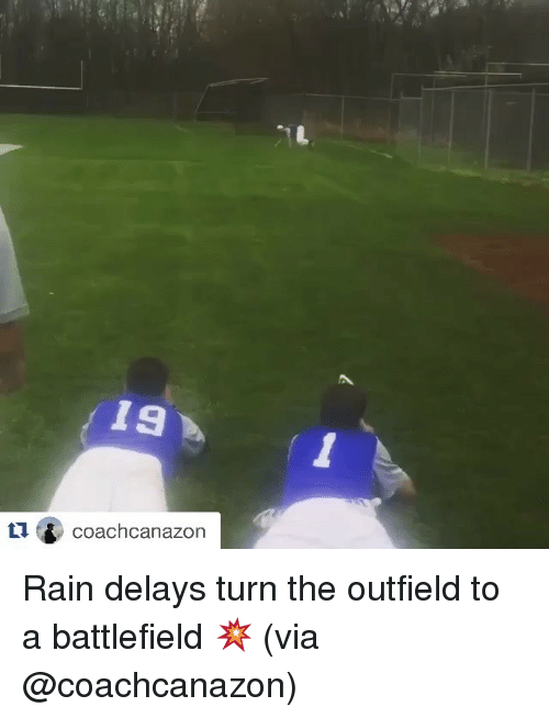 the outfield: 19  coachcanazon Rain delays turn the outfield to a battlefield 💥 (via @coachcanazon)