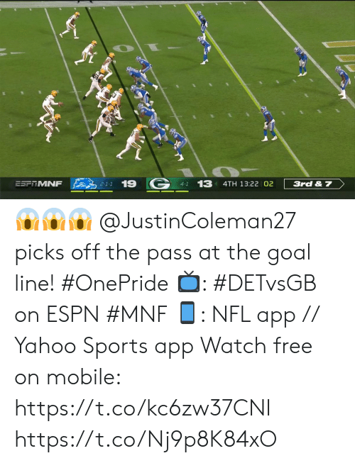 Espn, Memes, and Nfl: 19 G  13  ESFTMNF  4TH 13:22 02  3rd & 7  2-1-1  4-1 😱😱😱  @JustinColeman27 picks off the pass at the goal line! #OnePride  📺: #DETvsGB on ESPN #MNF 📱: NFL app // Yahoo Sports app Watch free on mobile: https://t.co/kc6zw37CNI https://t.co/Nj9p8K84xO