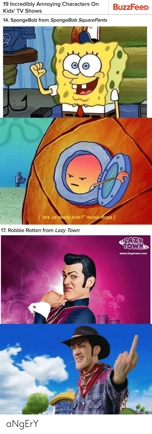 """Lazy, Music, and SpongeBob: 19 Incredibly Annoying Characters On  Kids' TV Shows  BuzzFeeD  14. SpongeBob from SpongeBob SquarePants  0  0  I """"are ya reądy kids?"""" music stops J  17. Robbie Rotten from Lazy Town  www.lazytown.com aNgErY"""