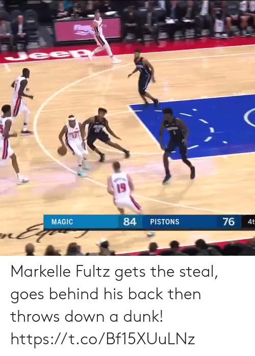 pistons: 19  MAGIC  84 PISTONS  76  4t Markelle Fultz gets the steal, goes behind his back then throws down a dunk!  https://t.co/Bf15XUuLNz