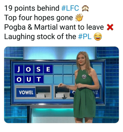pogba: 19 points behind #LFC  Top four hopes gone  Pogba & Martial want to leave X  Laughing stock of the #PL  J OSE  O U T  VOWEL  RIL