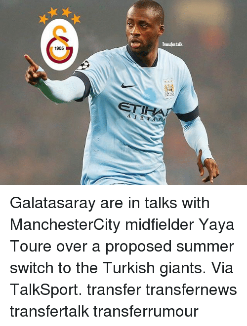yaya: 1905  AIR w  Transfer talk Galatasaray are in talks with ManchesterCity midfielder Yaya Toure over a proposed summer switch to the Turkish giants. Via TalkSport. transfer transfernews transfertalk transferrumour