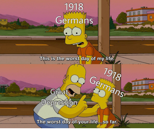 Great Depression: 1918  Germans  This is  worst day of my life  79  German  78  Great  Depression  The worst day of your life... so far.