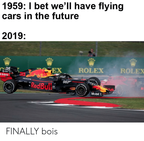 Cars, Future, and Honda: 1959: I bet we'll have flying  cars in the future  2019:  ROLEX  ROLEX  EX  AT&T  ESSO  ciTREx  HONDA  007  RedBulk  Mobil1 FINALLY bois