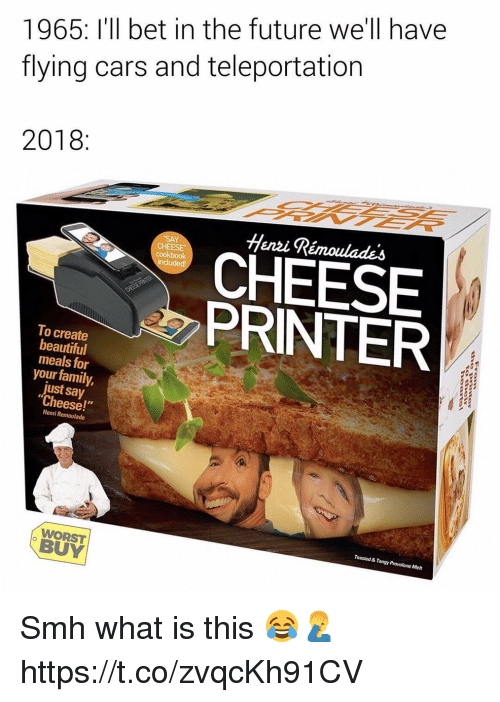 """teleportation: 1965: I'll bet in the future we'll have  flying cars and teleportation  2018:  Henzi Rémoulades  CHEESE  cookbook  CHEESE  PRINTER  To create  beautiful  meals for  your family,  just say  Cheese!""""  Henri Remoulade  Toasted & Tangy Provolone Melt  WORST  BUY Smh what is this 😂🤦♂️ https://t.co/zvqcKh91CV"""