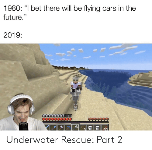 "Cars, Future, and I Bet: 1980: ""I bet there will be flying cars in the  future.""  2019: Underwater Rescue: Part 2"