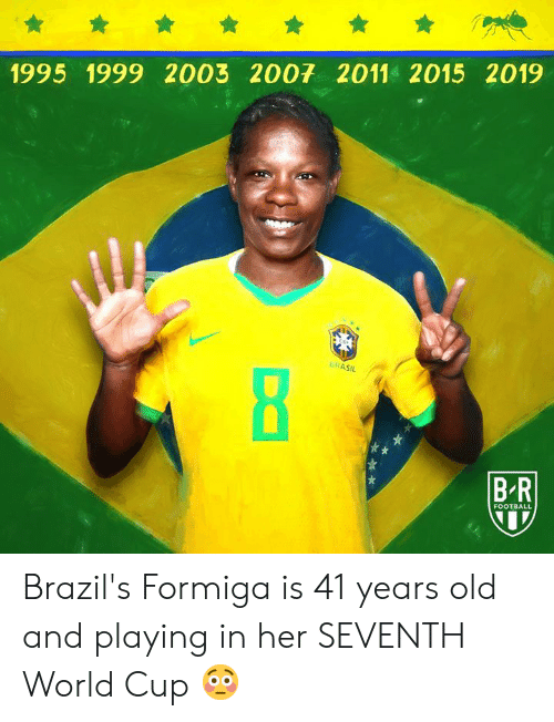 Football, World Cup, and World: 1995 1999 2003 2007 2011 2015 2019  ERASIL  BR  FOOTBALL Brazil's Formiga is 41 years old and playing in her SEVENTH World Cup 😳