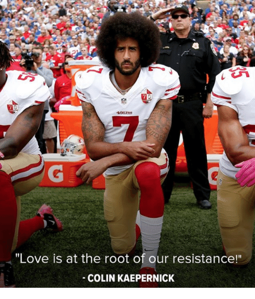 """Colin Kaepernick: 19ERS  """"Love is at the root of our resistance!""""  COLIN KAEPERNICK"""