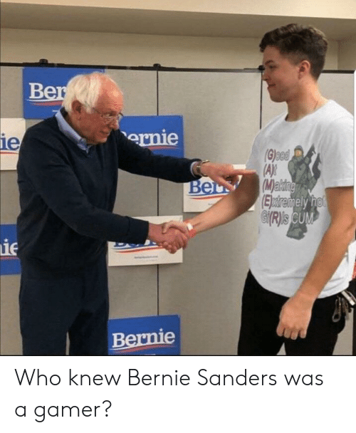 Bernie Sanders, Bernie, and Who: 1e  ernie  Bernie Who knew Bernie Sanders was a gamer?