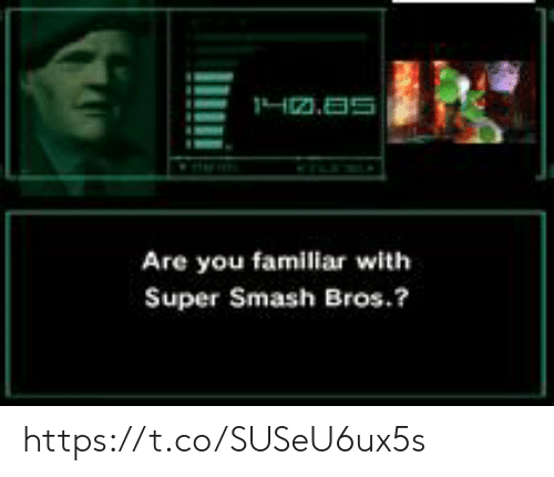 super smash bros: 1H2.as  Are you familiar with  Super Smash Bros.? https://t.co/SUSeU6ux5s