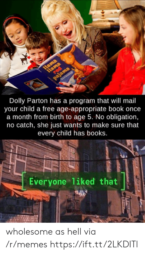 pajama: 1Hama  1lama  red  द२ा  pajama  See  Dolly Parton has a program that will mail  your child a free age-appropriate book once  a month from birth to age 5. No obligation,  no catch, she just wants to make sure that  every child has books.  Everyone liked that wholesome as hell via /r/memes https://ift.tt/2LKDITl