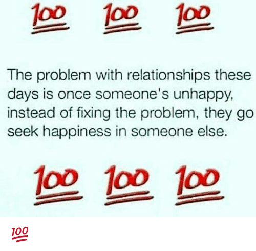 Opness: 1o0 1oo oD  The problem with relationships these  days is once someone's unhappy  instead of fixing the problem, they go  seek happiness in someone else.  op oo oo 💯
