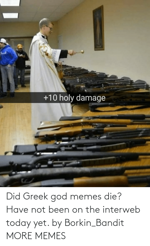 Dank, God, and Memes: 1R1  +10 holy damage Did Greek god memes die? Have not been on the interweb today yet. by Borkin_Bandit MORE MEMES