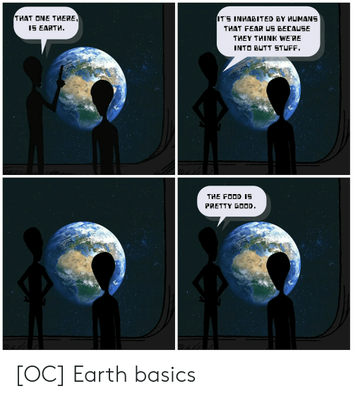 Basics: 1S EARTH  THEY THINK WE'RE  INTO BUTT STUFF  THE FD IE  PRETTY GOOD [OC] Earth basics