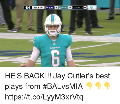Dolphinately: 1ST & 10  BAL O MIA 01ST 9:22  38  FPL  Dolphin# HE'S BACK!!!  Jay Cutler's best plays from #BALvsMIA 👇👇👇 https://t.co/LyyM3xrVtq