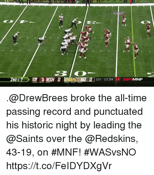 Memes, Washington Redskins, and New Orleans Saints: 1ST 11:34 14 ESFRMNF .@DrewBrees broke the all-time passing record and punctuated his historic night by leading the @Saints over the @Redskins, 43-19, on #MNF! #WASvsNO https://t.co/FeIDYDXgVr