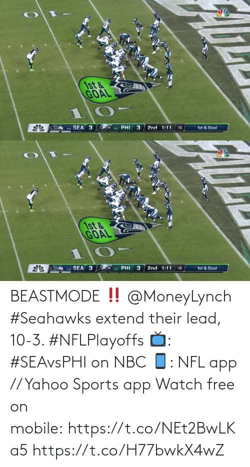 Seahawks: 1st &  GOAL  SEA 3  PHI  3  2nd 1:11  11-5  1st & Goal  :16  9-7   1st &  GOAL  SEA 3  PHI  2nd 1:11  1st & Goal  :16  11-5  9-7 BEASTMODE ‼️ @MoneyLynch   #Seahawks extend their lead, 10-3. #NFLPlayoffs  📺: #SEAvsPHI on NBC 📱: NFL app // Yahoo Sports app Watch free on mobile: https://t.co/NEt2BwLKa5 https://t.co/H77bwkX4wZ