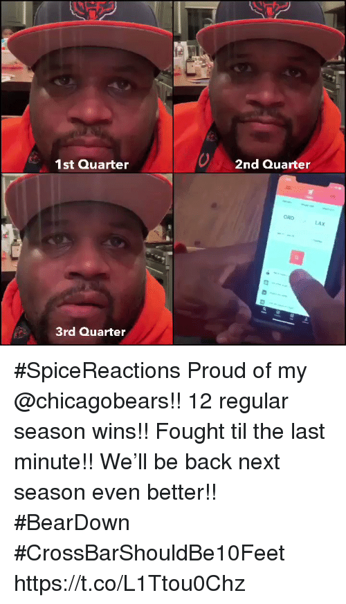 Memes, Proud, and Back: 1st Quarter  2nd Quarter  ORD  LAX  3rd Quarter #SpiceReactions Proud of my @chicagobears!! 12 regular season wins!! Fought til the last minute!! We'll be back next season even better!! #BearDown #CrossBarShouldBe10Feet https://t.co/L1Ttou0Chz