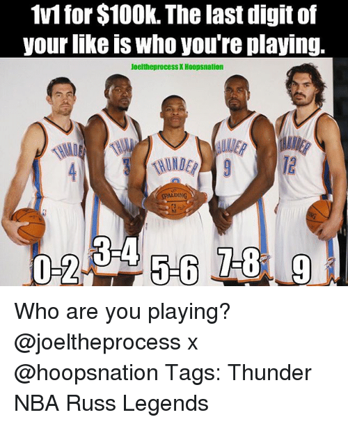 digitalism: 1v1 for $10Ok. The last digit of  your nke is Who youre playing.  JoeltheprocessX Hoopsnation  SPALDING  RIA Who are you playing? @joeltheprocess x @hoopsnation Tags: Thunder NBA Russ Legends