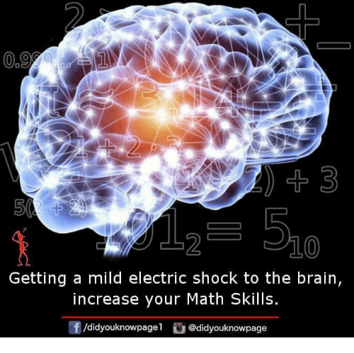Memes, Brain, and Math: 2  0  Getting a mild electric shock to the brain,  increase your Math Skills.  f/didyouknowpagel@didyouknowpage