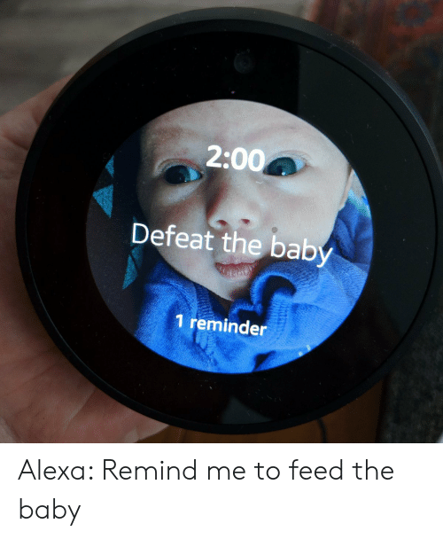 Bab: 2:00  Defeat the bab  1 reminder Alexa: Remind me to feed the baby